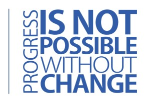 Progress is not possible without change