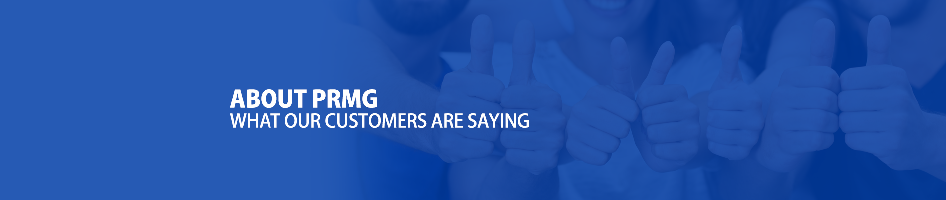 About PRMG, what customers are saying Banner